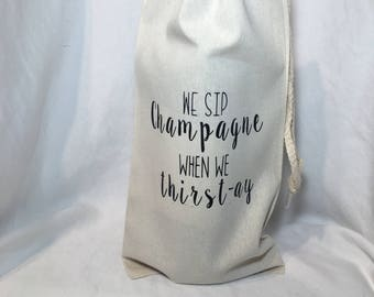 We Sip Champagne When We Thirst-ay Wine Bag