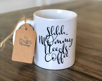 Mom Coffee Mug, Sayings Mug, Shhh Coffee Mug, Mom Mug, Coffee Cup, Coffee Mug, Funny Mug, Funny Coffee Cup, Custom Coffee Cup, Custom Coffee