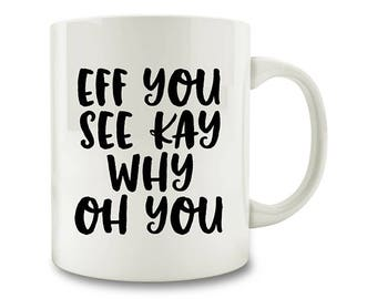 Eff You See Kay Why Oh You Coffee Mug Eff You F*ck You (W58)