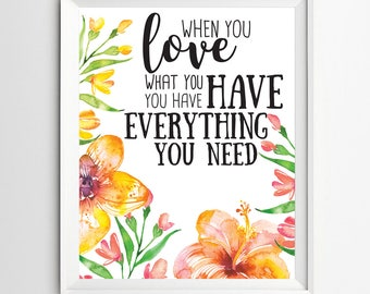 When You Love What You Have You Have Everything You Need, inspirational print, Home Decor, Motivational Quote, Typography Quote