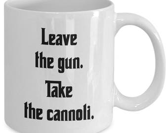 Leave the Gun. TAKE THE CANNOLI. Mug- The Godfather Movie Fan Gift - Clemenza Quote - 11 oz white coffee tea cup