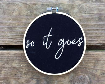 SO IT GOES quote from Slaughterhouse Five by Kurt Vonnegut - embroidered wall art
