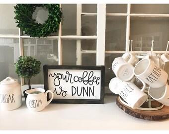 Your coffee is dunn sign, rae dunn sign, rae dunn