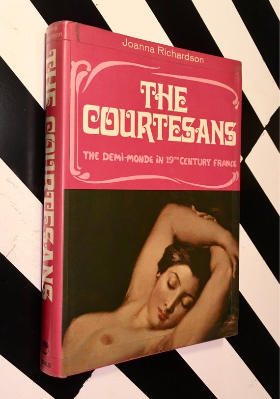 The Courtesans: The Demi-Monde in 19th Century France by Joanna Richardson (1967) hardcover book