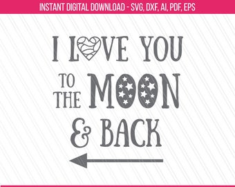 I love you to the moon and back svg, DIY cut svg, Nursery svg, Baby shower svg, Cricut- Svg, Dxf, Ai, Pdf, Eps
