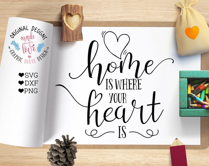 Home is Where Your Heart is Cut File and Housewarming Printable in SVG, dxf and PNG, Home SVG, Home Quotes, Home Printable Silhouette Cricut