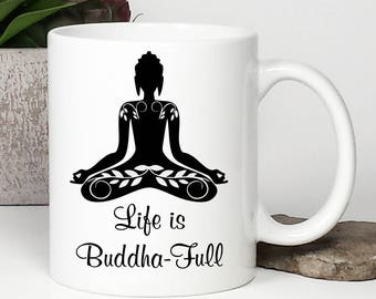 Yoga Coffee Mug, Yoga Mug, Life is Buddha Full, Life is Beautiful, Namaste, Buddha, Inspirational Coffee Mug