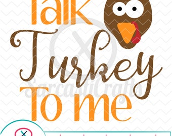 Talk Turkey To Me - Fall/Thanksgiving Graphic - Digital download - svg - eps - png - dxf - Cricut - Cameo - Files for cutting machines