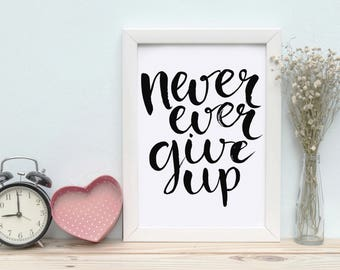 Printable Wall Art Never ever give up Print Instant Download, Printable Art, Printable Quotes, Home Decor, Motivational Quotes Printables