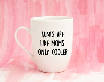 Aunts are Like Moms Only Cooler