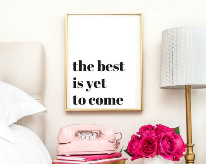The Best Is Yet To Come Print | Typographic Print | A4 Printable (Law Of Attraction)