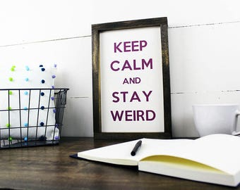 Keep Calm and Stay Weird Sign; Stay Weird Sign; Keep Calm Sign; Handmade Wood Signs; Be Yourself Sign; Unique Decor