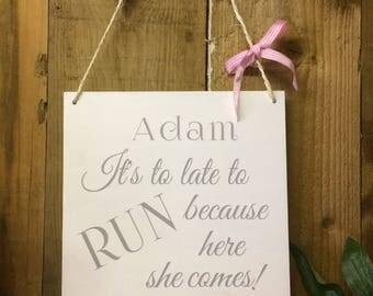 Personalised Wedding Sign It's to late to run because here she  comes!