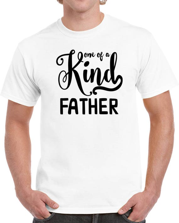 Gift For Father's Day, One Of A Kind Father, Father's Day Gift T-shirt. Best Dad Gift. Dad Gift For Father T-shirt Tee Shirt