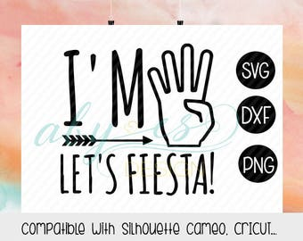 I'm four let's Fiesta SVG File, Cut Files, PNG, DXF, Studio3, Silhouette, Cricut, birthday shirt, four birthday