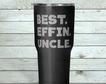 BEST EFFIN UNCLE Water Tumbler / Humorous Gift for Uncle / Fun Uncle Gift From Niece Nephew / Best Uncle / Durable Vacuum Tumbler 30 oz.