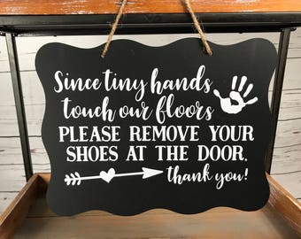 Please Remove Shoes Sign/Tiny Hands Touch Our Floors Sign/Remove Shoes Door Sign