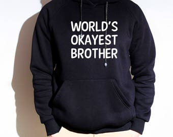 World's Okayest Brother Hoodie, Brother Gift Hoodies, Brother Gifts, Gift For Brother Sweatshirt