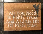 All you need is faith trust and a little pixie dust, tinkerbell, Peter Pan inspirational sign, Fairy, Mother's Day