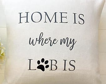 Dog Lover Pillow Cover  Home is Where My LAB Is