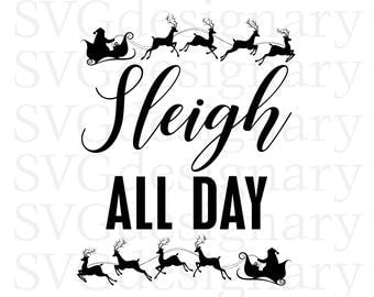 Sleigh All Day (Christmas, Holiday) Black SVG PNG Download