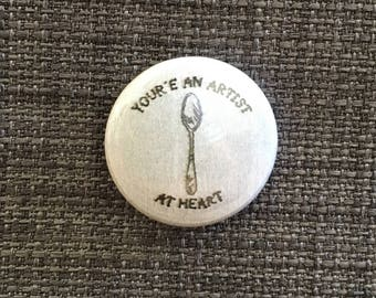 You're an artist at heart // one inch pinback button