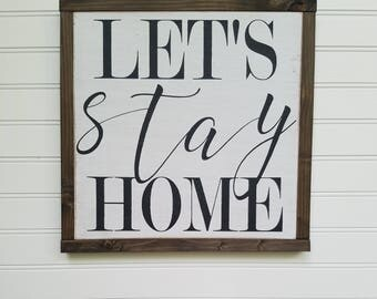 Let's Stay Home - Farmhouse Sign - Rustic Wood Sign - Farmhouse Decor