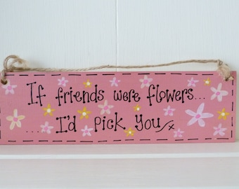 Friends were Flowers - Sign