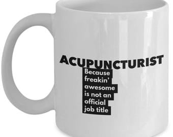 Acupuncturist because freakin' awesome is not an official job title - Unique Gift Coffee Mug