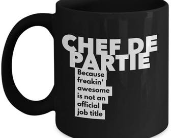 Chef de Partie because freakin' awesome is not an official job title - Unique Gift Black Coffee Mug