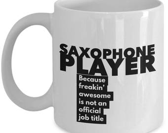 Saxophone Player because freakin' awesome is not an official job title - Unique Gift Coffee Mug