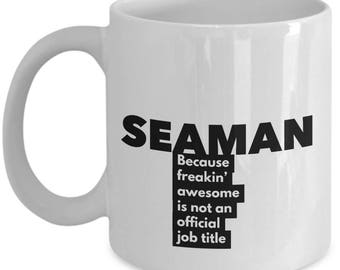 Seaman because freakin' awesome is not an official job title - Unique Gift Coffee Mug