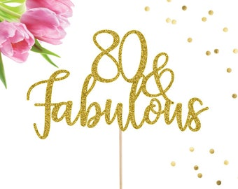 80 and Fabulous Cake Topper, Eighty Cake Topper, 80 Cake Topper, 80th Birthday Decor, Age Cake Topper, Milestone Cake Topper, 80th Birthday