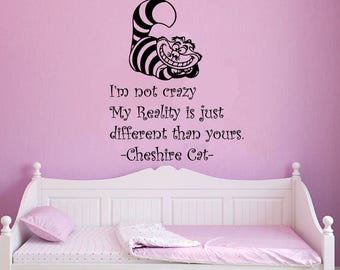 I am not crazy My Reality is just.. Quote by Cheshire Cat Vinyl Wall Decal a231