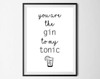 You Are The Gin To My Tonic Print - Wall Art, Home Decor, Kitchen Print, Gin Print, Alcohol Print
