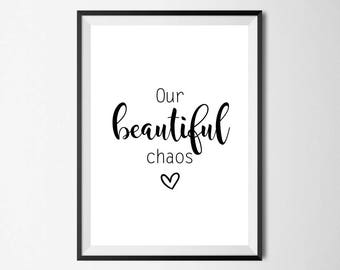 Our Beautiful Chaos Wall Print - Home Decor, Home Print, Love Print, Beautiful Print, Chaos Print