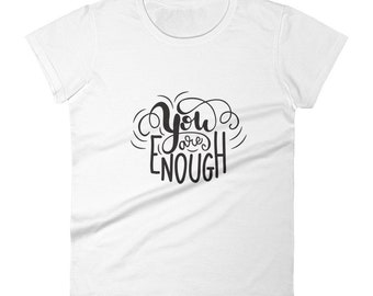 You are Enough - Ladies T-Shirt - Inspirational
