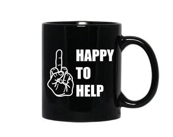 Happy To Help Coffee Mug, Adult Humor Mug, Sarcastic Coffee Mug, Middle Finger Coffee Mug