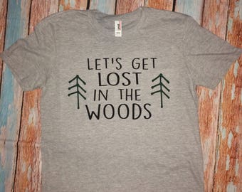 Lets get lost in the woods shirt soft shirt custom shirt gifts under 20 fast shipping popular shirt