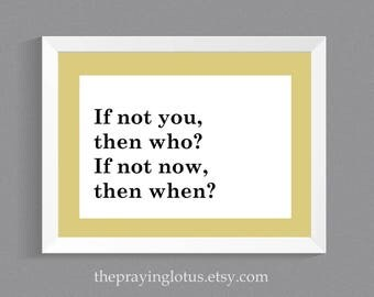 If Not You Then Who - 5x7 Matted Print - Word Art - Typography - Motivational Sign