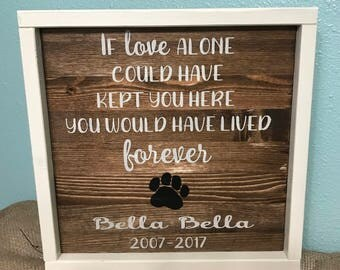 PET MEMORIAL SIGN/If love alone could have kept you here sign/ loss of pet/pet lover sign/customized pet memorial sign