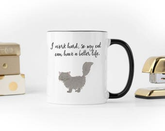 "CAT MUG ""I work hard so my cat can have a better life."""