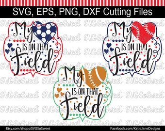 Sports Bundle, My Heart is on that Field, Baseball, Soccer, Football, Softball, Sports, SVG, PNG, EPS, Dxf, Silhouette Cutting File