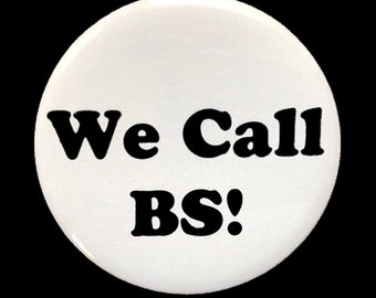We Call BS! button, 2.25 pinback