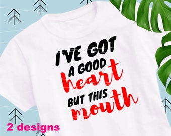 I've got a good heart but this mouth SVG Sayings Svg Files for Cricut Silhouette Vector Cut Files Cut Files lfvs