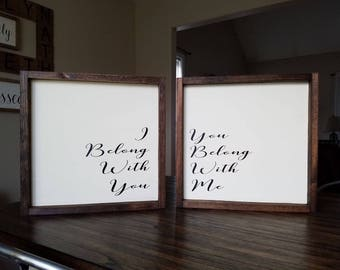 I Belong With You, You Belong With Me- Set of 2 Farmhouse Wood Signs