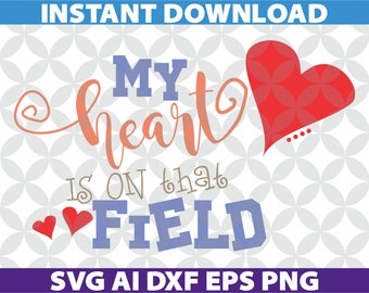My Heart Is On That Field, Svg Ai Dxf Eps Png, Cricut, Silhouette, Decal