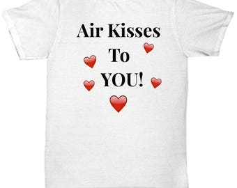 "Unique Gift Idea! For Her!  Cute T-Shirt!  ""Air Kisses To You!""  Adult Sizes-Cotton- 8 BEAUTIFUL COLORS!"