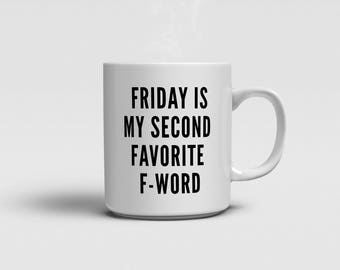 Friday is my second favourite f-word Mug - White Ceramic Cup / Mug - Funny Gift