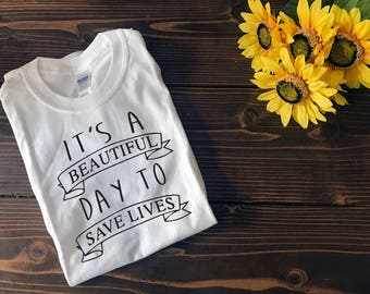 It's a Beautiful Day to Save Lives | Grey's Anatomy | Custom T Shirt | Create Your Own T Shirt | Custom Sayings | Graphic Tees | T Shirts |